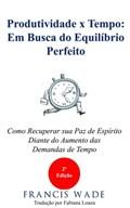 Produtividade x Tempo: em Busca do Equilíbrio Perfeito | Francis Wade |