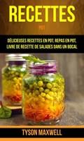 Recettes: Pot: Délicieuses recettes en pot, repas en pot, livre de recette de salades dans un bocal | Tyson Maxwell |