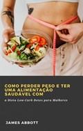 Como Perder Peso e Ter uma Alimentação Saudável com | James Abbott |