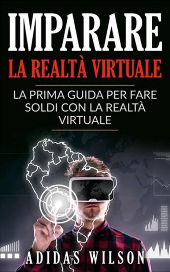 Imparare la realtà virtuale: la prima guida per fare soldi con la realtà virtuale.