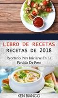 Libro de recetas: Recetas de 2018: Recetario para iniciarse en la pérdida de peso   Ken Bianco  