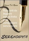 Serendipità - Racconti da leggere senza fretta e da conquistare senza sosta | Liliana Del Rosso |