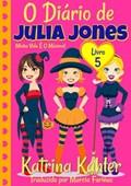 O Diário de Julia Jones - Livro 5 - Minha Vida É O Máximo!   Katrina Kahler  