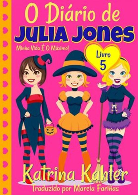 O Diário de Julia Jones - Livro 5 - Minha Vida É O Máximo!