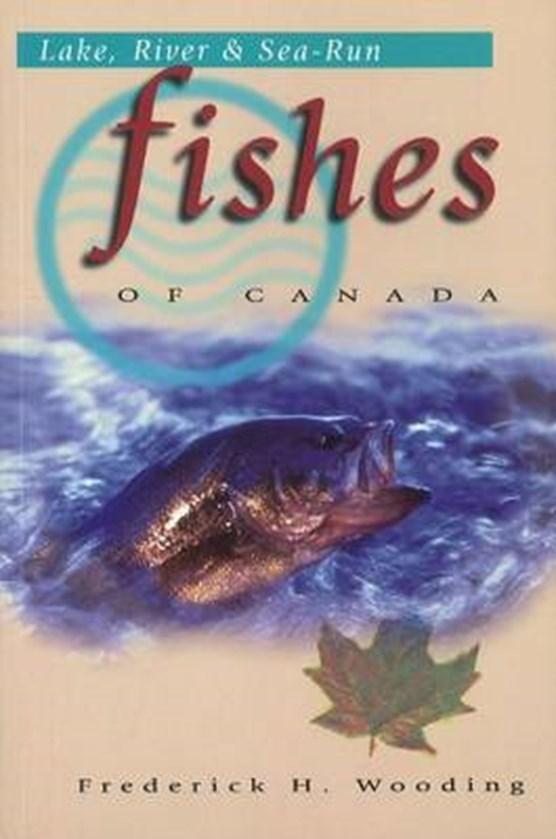 Lake, River & Sea-Run Fishes of Canada