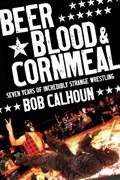 Beer, Blood And Cornmeal | Bob Calhoun |