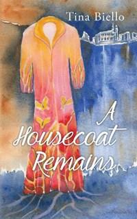 Housecoat Remains | Tina Biello |