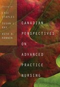 Canadian Perspectives on Advanced Practice Nursing | Eric Staples ; Ruth Hannon ; Susan L. Ray |