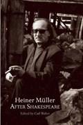 Heiner Muller After Shakespeare   William Shakespeare ; Carl Weber  