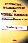 Supremum & Stability of Weighted Pseudoinverses & Weighted Least Squares Problems | Musheng Wei |