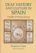 Deaf History and Culture in Spain - a Reader of Primary Documents   Benjamin Fraser  