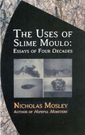 Uses of Slime Mould | Nicholas Mosley |