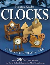 Miniature Wooden Clocks For The Scroll Saw   Longabaugh, Rick ; Longabaugh, Karen  