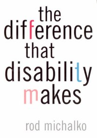 The Difference That Disability Makes | Rod Michalko |