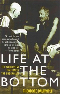 Life at the Bottom   Theodore Dalrymple  
