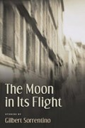 The Moon in Its Flight   Gilbert Sorrentino  