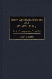 Super-Optimum Solutions and Win-Win Policy   Stuart S. Nagel  