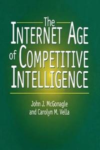 The Internet Age of Competitive Intelligence   Mcgonagle, John J. ; Vella, Carolyn M.  