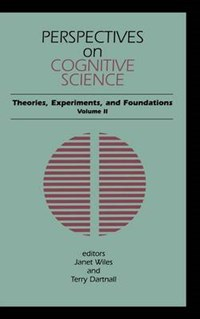 Perspectives on Cognitive Science, Volume 2 | Wiles, Janet ; Dartnall, Terry |