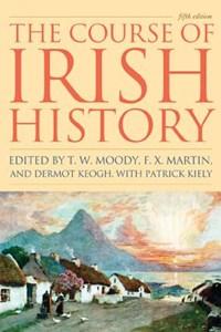 The Course of Irish History | T. W. Moody ; F. X. Martin ; Dermot Keogh |