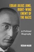 Edgar Julius Jung, Right-Wing Enemy of the Nazis | Roshan Magub |