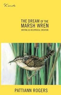 The Dream of the Marsh Wren   Pattiann Rogers  