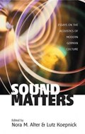 Sound Matters | Alter, Nora M. ; Koepnick, Lutz |