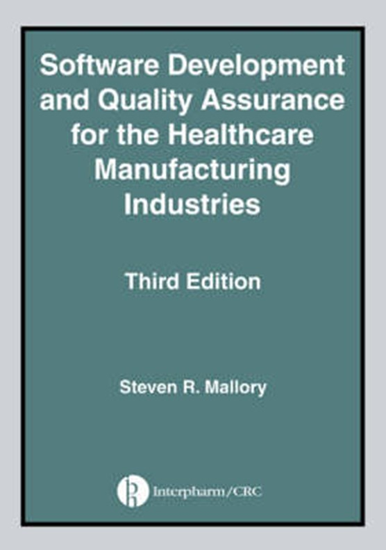 Software Development and Quality Assurance for the Healthcare Manufacturing Industries, Third edition