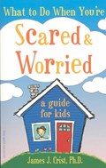 What to Do When You're Scared & Worried: A Guide for Kids   James J. Crist  