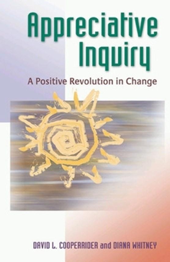 Appreciative inquiry: a positive revolution in change