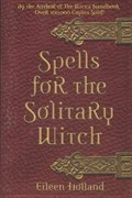 Spells for the Solitary Witch | Eileen Holland |