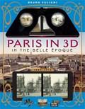 Paris in 3D in the Belle Epoque | Bruno Fuligni |