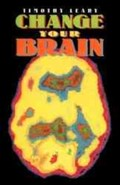 Change Your Brain   Timothy Leary  