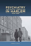 Doyle, D: Psychiatry and Racial Liberalism in Harlem, 1936-1   Dennis A. Doyle  