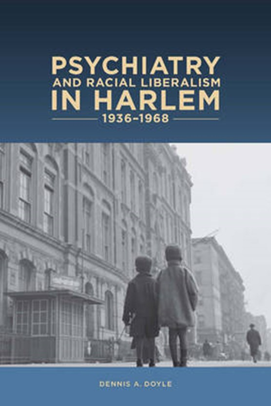 Doyle, D: Psychiatry and Racial Liberalism in Harlem, 1936-1