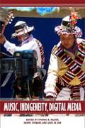 Music, Indigeneity, Digital Media | Hilder, Thomas R. ; Stobart, Henry ; Tan, Shzr Ee |