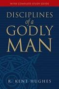 Disciplines of a Godly Man   R. Kent Hughes  