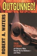 Outgunned!   Robert A. Waters ; John T. Waters  