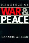 Meanings of War and Peace | Usa), Francis A. Beer (professor of Political Science, University of Colorado, Boulder, |