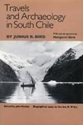 Travels and Archaeology in South Chile | Junius B. Bird ; Margaret Bird ; Gordon R. Willey ; John Hyslop |