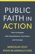 Public Faith in Action | Volf, Miroslav ; McAnnally-Linz, Ryan |
