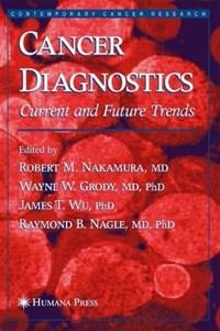 Cancer Diagnostics | Robert M. Nakamura ; Wayne W. Grody ; James T. Wu ; Raymond B. Nagle |