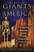 Ancient Giants Who Ruled America   Richard J. (richard J. Dewhurst) Dewhurst  