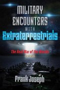 Military Encounters with Extraterrestrials | Frank Joseph |
