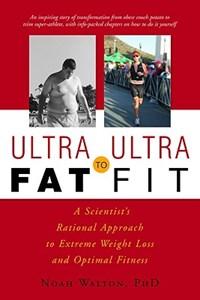 Ultra-Fat to Ultra-Fit | Ph.D. Walton Noah M |