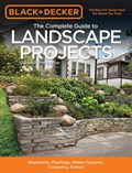 The Complete Guide to Landscape Projects (Black & Decker) | Editors of Cool Springs Press |
