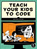 Teach Your Kids To Code | Bryson Payne |
