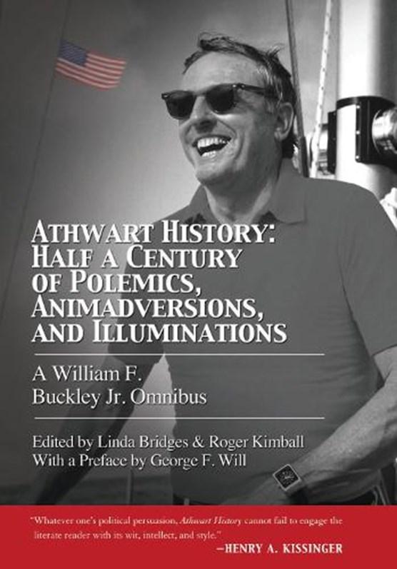 Athwart History: Half a Century of Polemics, Animadversions, and Illuminations
