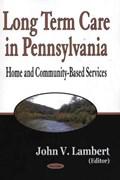 Long-Term Care in Pennsylvania   John V Lambert  