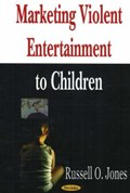 Marketing Violent Entertainment to Children | Russell O Jones |